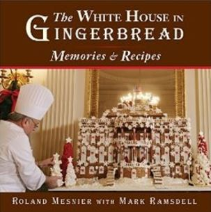 Mark Ramsdell – The White House in Gingerbread: Memories and Recipes